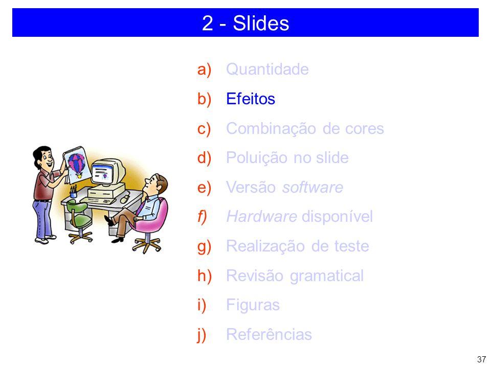 36 2 - Slides Preparação das transparências Regras básicas: - Tamanho de letras: 24 negrito - Deve ser legível do fundo da sala - Use letras de tamanh