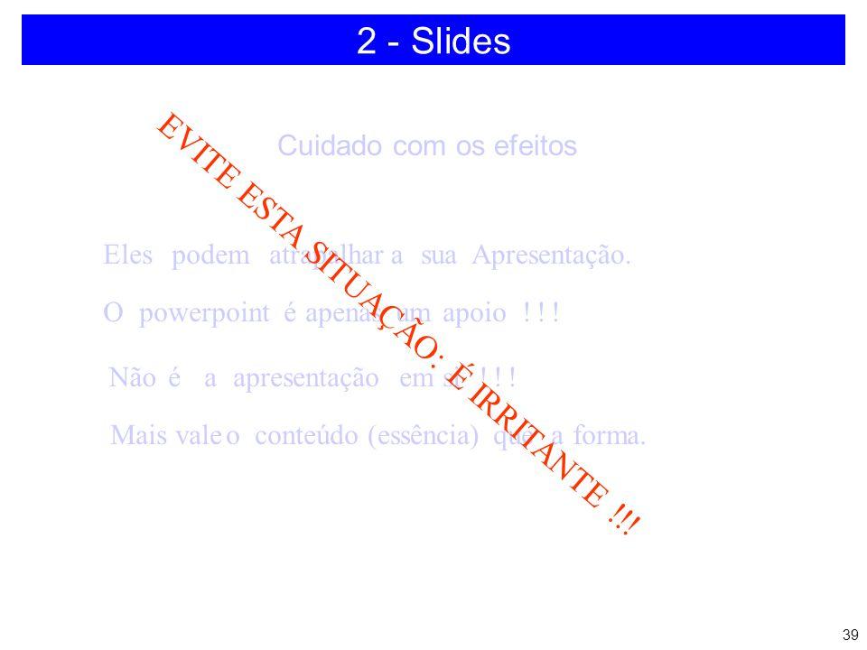 38 2 - Slides Cuidado com os efeitos ElespodematrapalharasuaApresentação. Opowerpointéapenasumapoio!!! Nãoéaapresentaçãoemsi!!! Maisvaleoconteúdo(essê