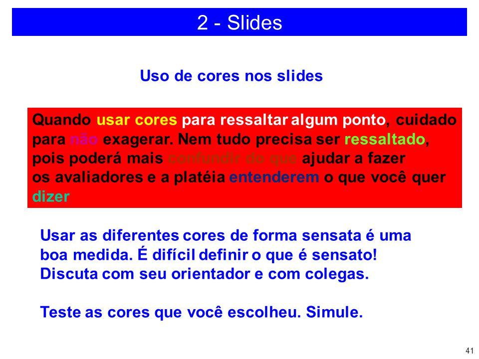 40 2 - Slides a)Quantidade b)Efeitos c)Combinação de cores d)Poluição no slide e)Versão software f)Hardware disponível g)Realização de teste h)Revisão