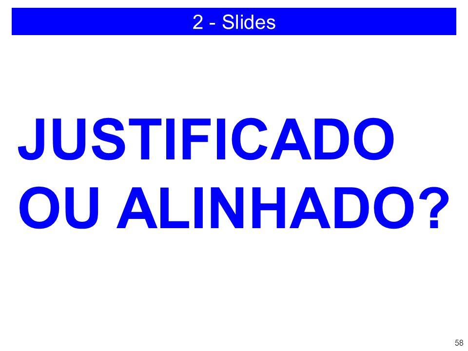 57 Nunca use fontes artísticas para o texto, apenas para título e subtítulos 2 - Slides