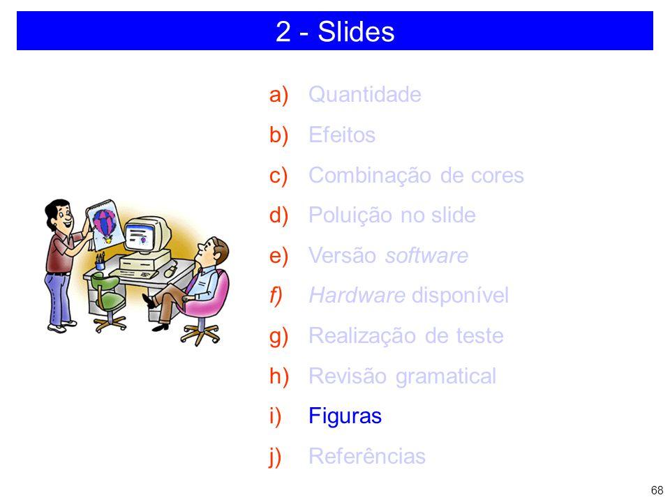 67 QUANTO AO TEXTO (E APRESENTAÇÃO ORAL) Cuidado com os erro de portuguez, pois a credibilidade do aprezentador esta diretamente relassionada com todo