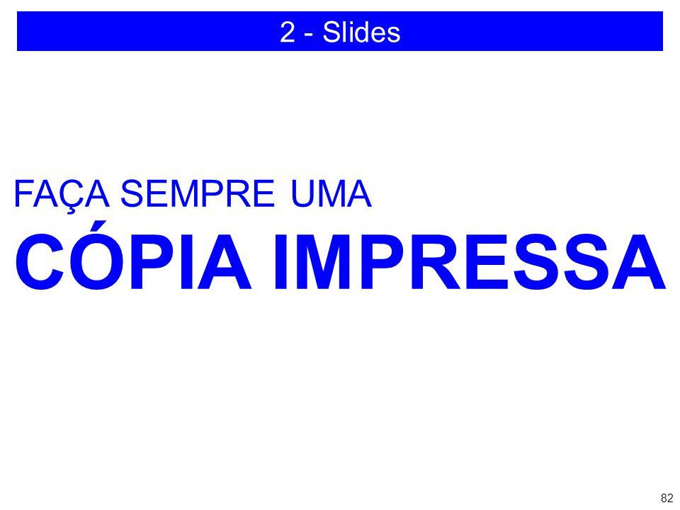 81 O QUE SE VÊ NA TELA NÃO É O QUE SE VÊ IMPRESSO... 2 - Slides