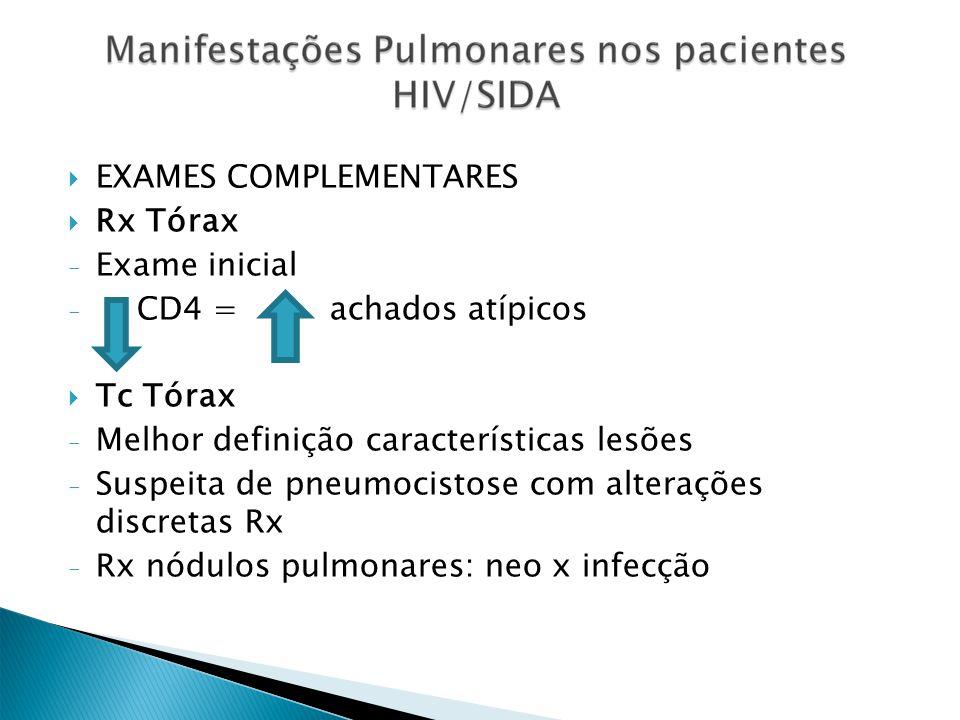 EXAMES COMPLEMENTARES Rx Tórax - Exame inicial - CD4 = achados atípicos Tc Tórax - Melhor definição características lesões - Suspeita de pneumocistose