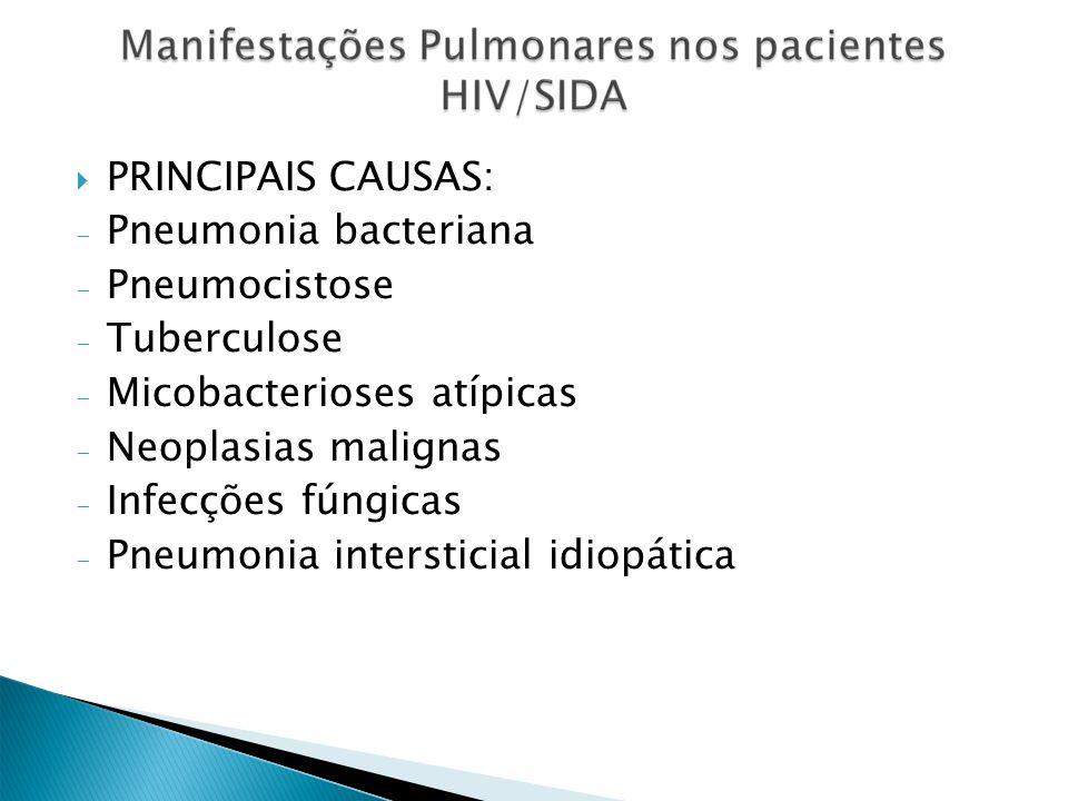 Pneumonias Bacterianas - HIV + tem oito vezes mais chance de apresentar PNM bacteriana - Agentes mais comuns Streptococcus pneumoniae Haemophilus influenzae Staphylococcus aureus Pseudomonas aeruginosa - Quadro clínico e radiológico semelhante ao HIV – - HIV + evoluem mais frequentemente com sepse pulmonar - Mais frequentes que PCP
