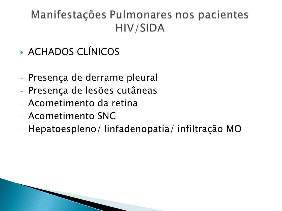 ACHADOS CLÍNICOS - Presença de derrame pleural - Presença de lesões cutâneas - Acometimento da retina - Acometimento SNC - Hepatoespleno/ linfadenopat