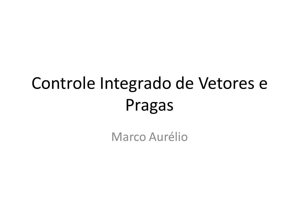 Controle Integrado de Vetores e Pragas Marco Aurélio