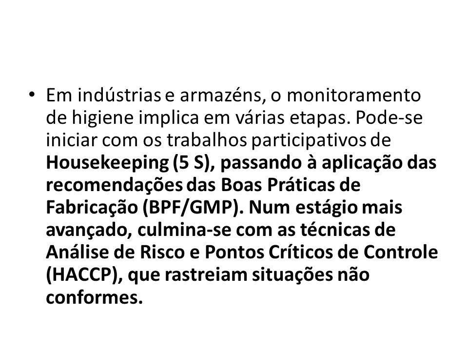 Em indústrias e armazéns, o monitoramento de higiene implica em várias etapas. Pode-se iniciar com os trabalhos participativos de Housekeeping (5 S),