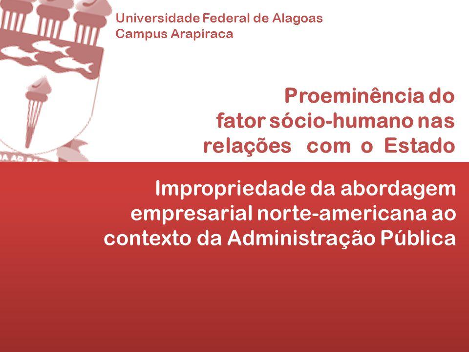 Universidade Federal de Alagoas Campus Arapiraca Proeminência do fator sócio-humano nas relações com o Estado Impropriedade da abordagem empresarial n