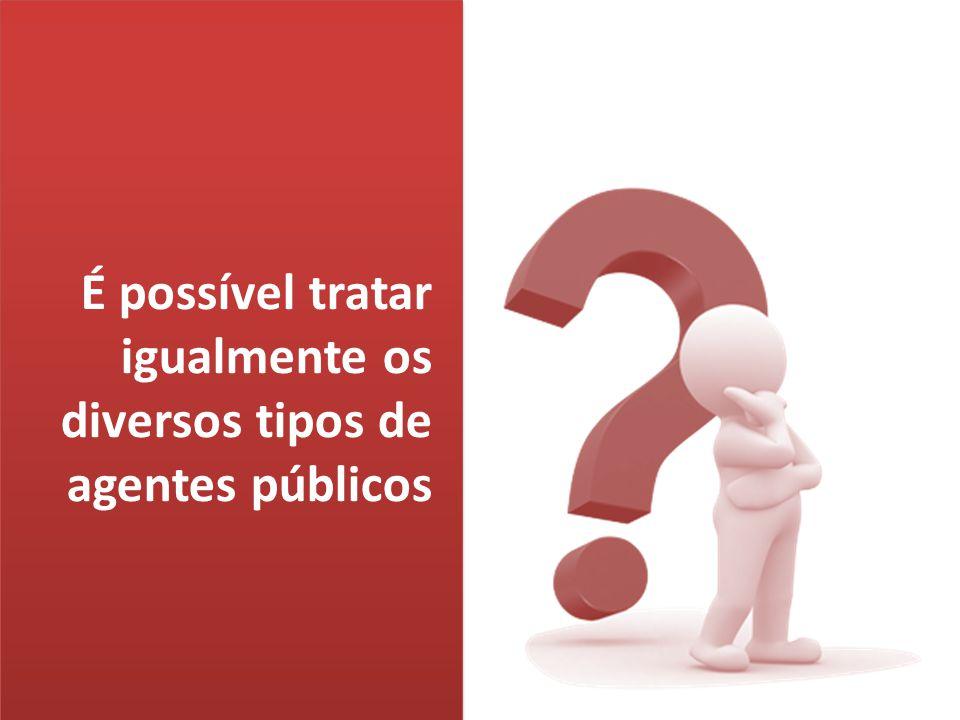 É possível tratar igualmente os diversos tipos de agentes públicos