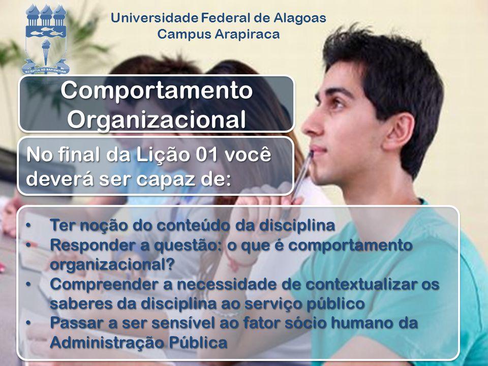 Universidade Federal de Alagoas Campus Arapiraca No final da Lição 01 você deverá ser capaz de: Ter noção do conteúdo da disciplina Ter noção do conte