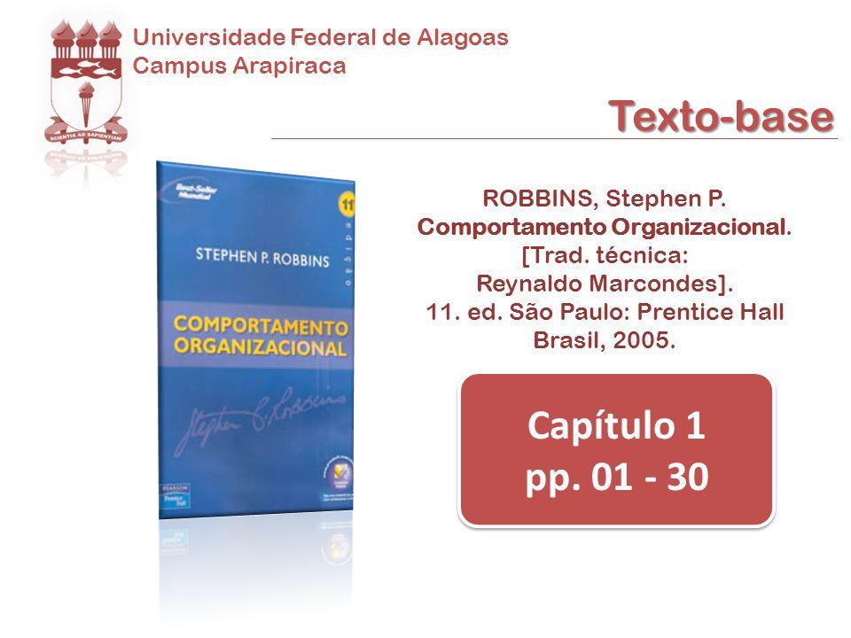 Universidade Federal de Alagoas Campus Arapiraca Texto-base ROBBINS, Stephen P. Comportamento Organizacional. [Trad. técnica: Reynaldo Marcondes]. 11.