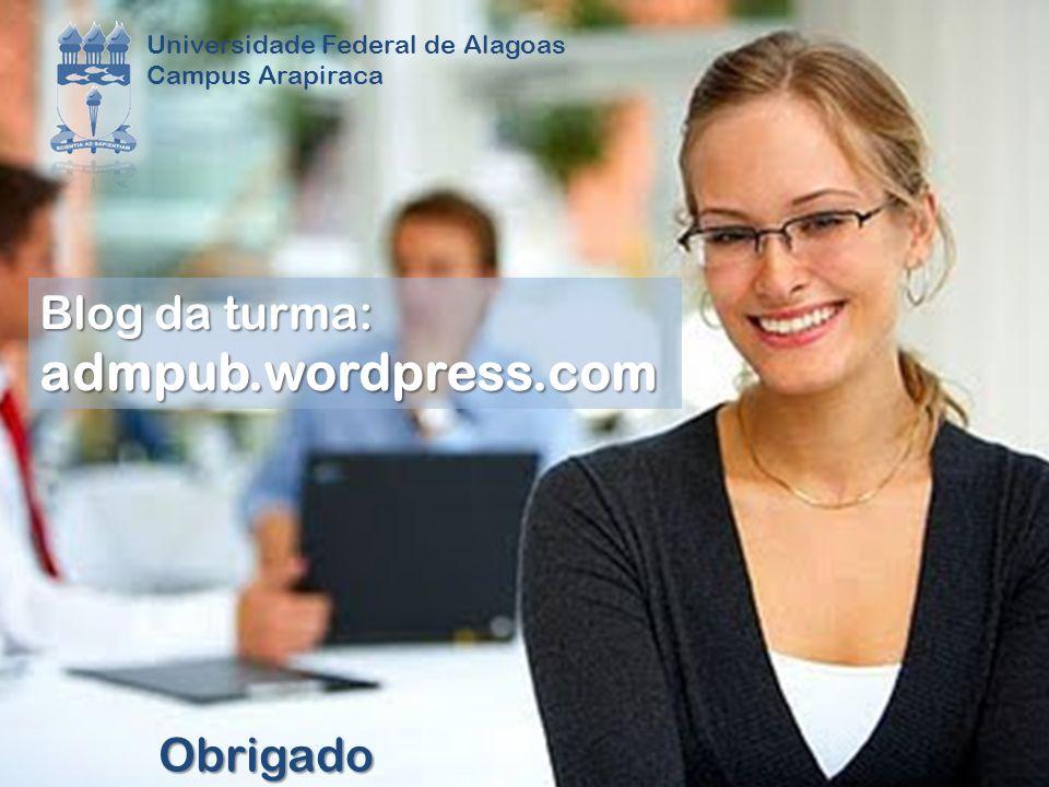 Universidade Federal de Alagoas Campus Arapiraca Obrigado Blog da turma: admpub.wordpress.com