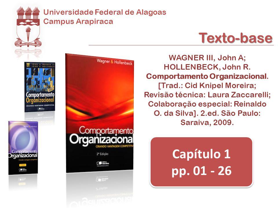 Universidade Federal de Alagoas Campus Arapiraca Texto-base WAGNER III, John A; HOLLENBECK, John R. Comportamento Organizacional. [Trad.: Cid Knipel M