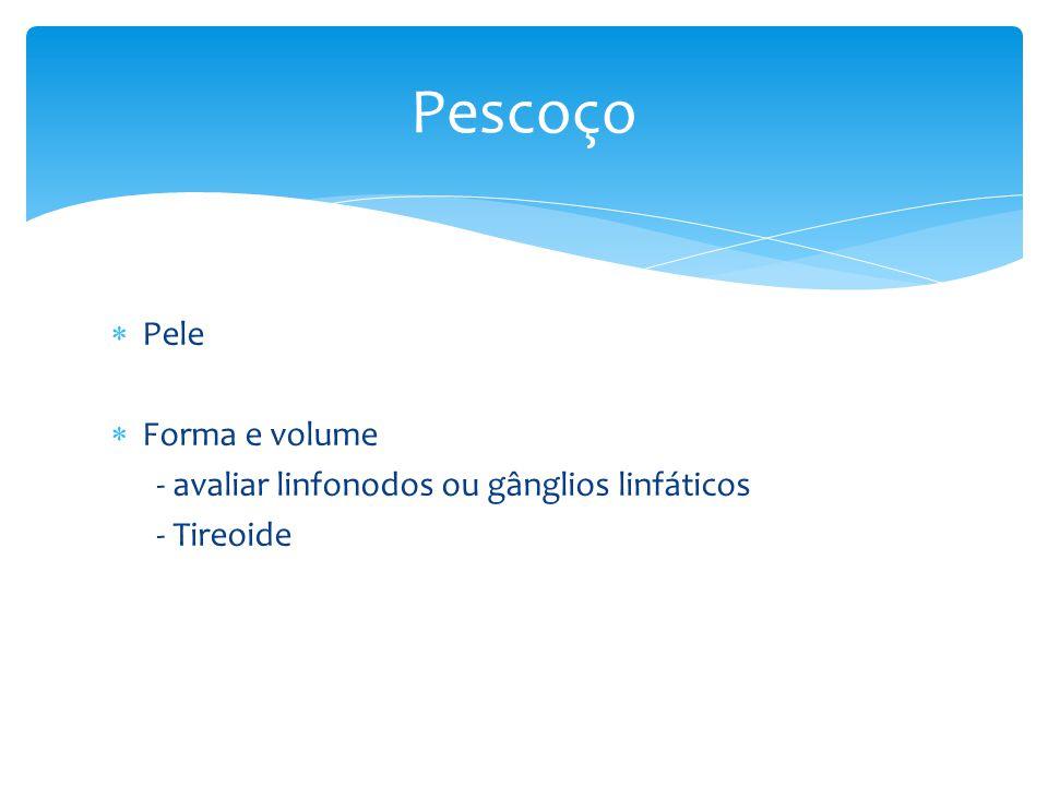 Pele Forma e volume - avaliar linfonodos ou gânglios linfáticos - Tireoide Pescoço
