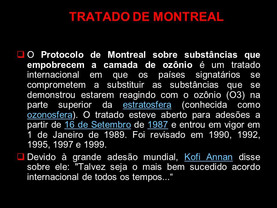 TRATADO DE MONTREAL O Protocolo de Montreal sobre substâncias que empobrecem a camada de ozônio é um tratado internacional em que os países signatário