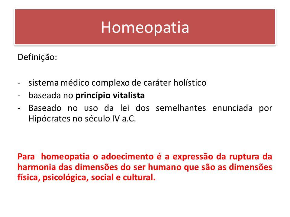 Definição: -sistema médico complexo de caráter holístico -baseada no princípio vitalista -Baseado no uso da lei dos semelhantes enunciada por Hipócrates no século IV a.C.