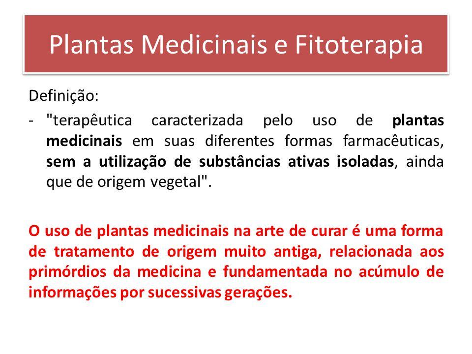 Definição: - terapêutica caracterizada pelo uso de plantas medicinais em suas diferentes formas farmacêuticas, sem a utilização de substâncias ativas isoladas, ainda que de origem vegetal .