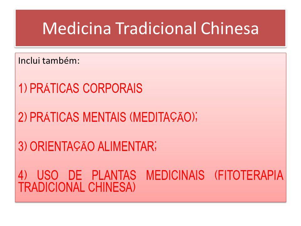 Inclui também: 1) PRÁTICAS CORPORAIS 2) PRÁTICAS MENTAIS (MEDITAÇÃO); 3) ORIENTAÇÃO ALIMENTAR; 4) USO DE PLANTAS MEDICINAIS (FITOTERAPIA TRADICIONAL CHINESA) Inclui também: 1) PRÁTICAS CORPORAIS 2) PRÁTICAS MENTAIS (MEDITAÇÃO); 3) ORIENTAÇÃO ALIMENTAR; 4) USO DE PLANTAS MEDICINAIS (FITOTERAPIA TRADICIONAL CHINESA) Medicina Tradicional Chinesa