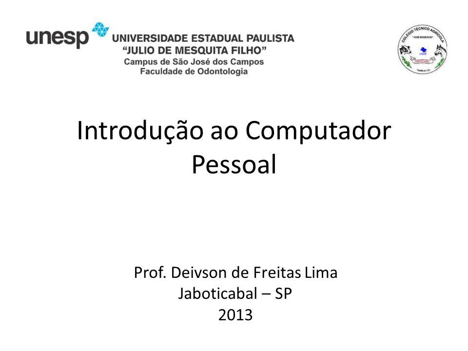 Introdução ao Computador Pessoal Prof. Deivson de Freitas Lima Jaboticabal – SP 2013