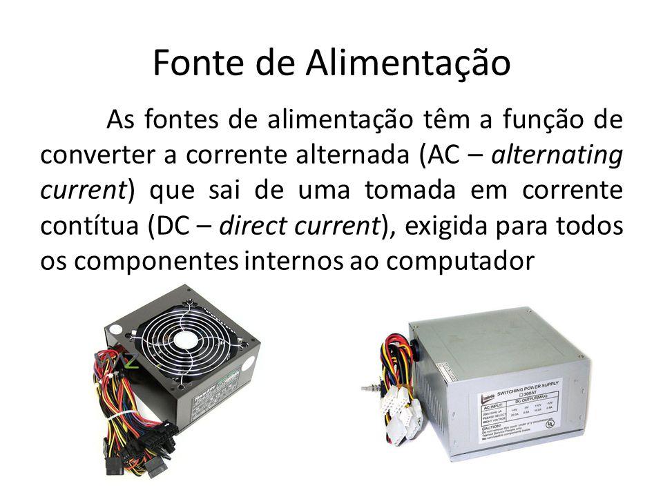 Fonte de Alimentação As fontes de alimentação têm a função de converter a corrente alternada (AC – alternating current) que sai de uma tomada em corre