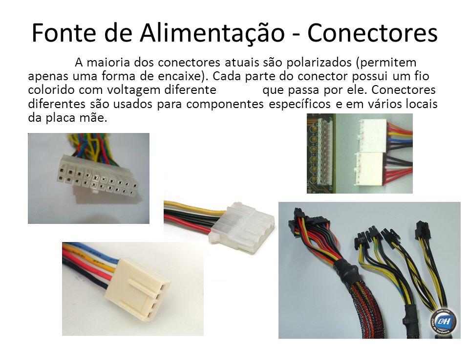 Fonte de Alimentação - Conectores A maioria dos conectores atuais são polarizados (permitem apenas uma forma de encaixe). Cada parte do conector possu