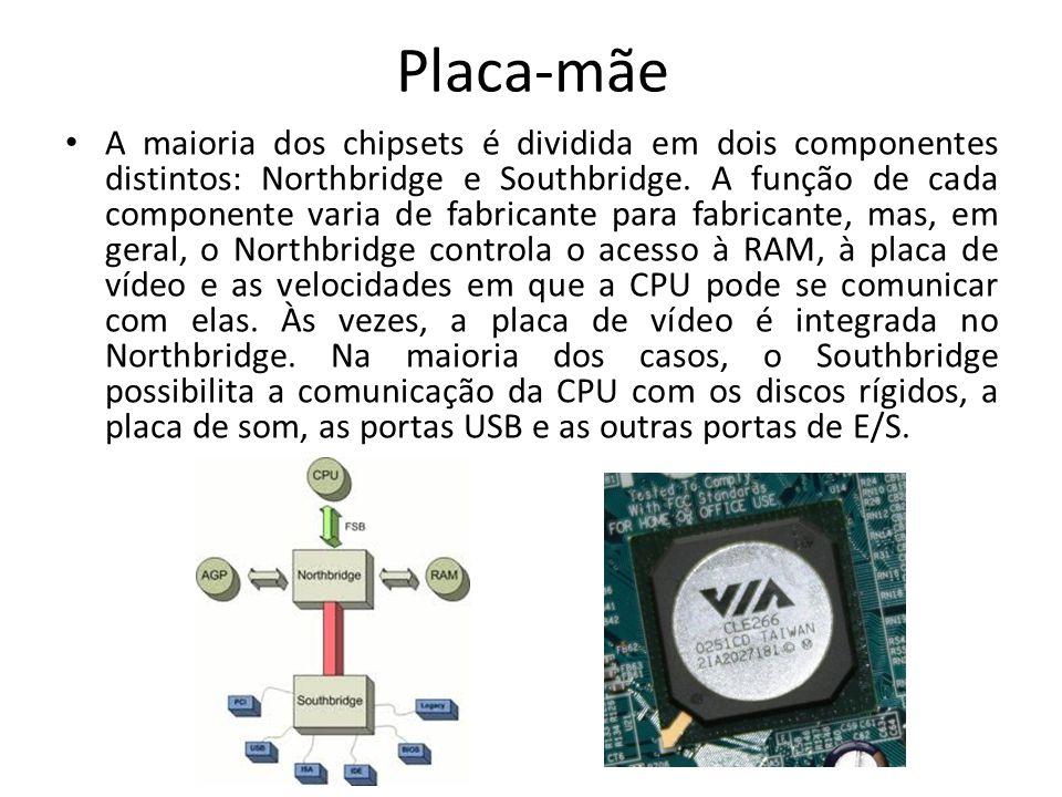 Placa-mãe A maioria dos chipsets é dividida em dois componentes distintos: Northbridge e Southbridge. A função de cada componente varia de fabricante