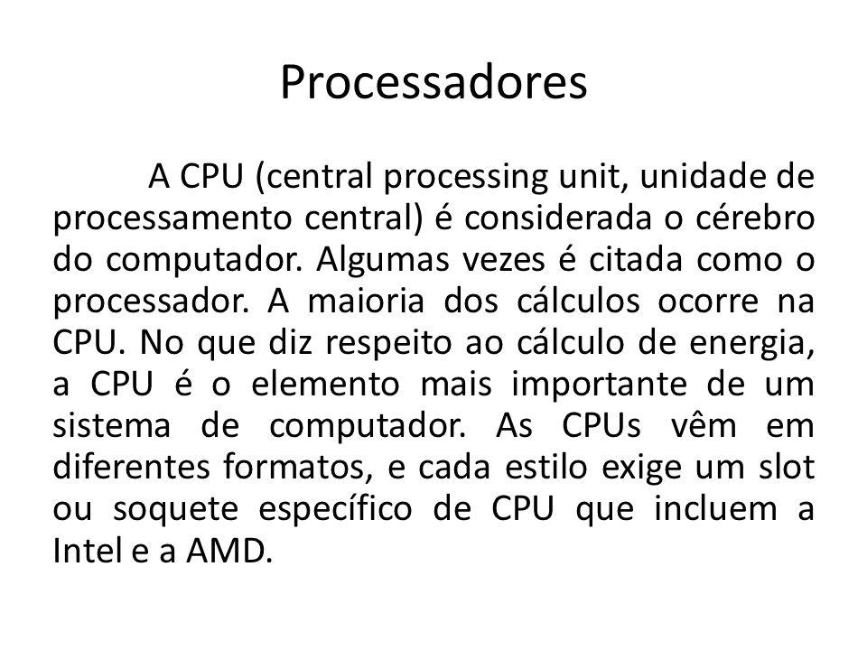 Processadores A CPU (central processing unit, unidade de processamento central) é considerada o cérebro do computador. Algumas vezes é citada como o p