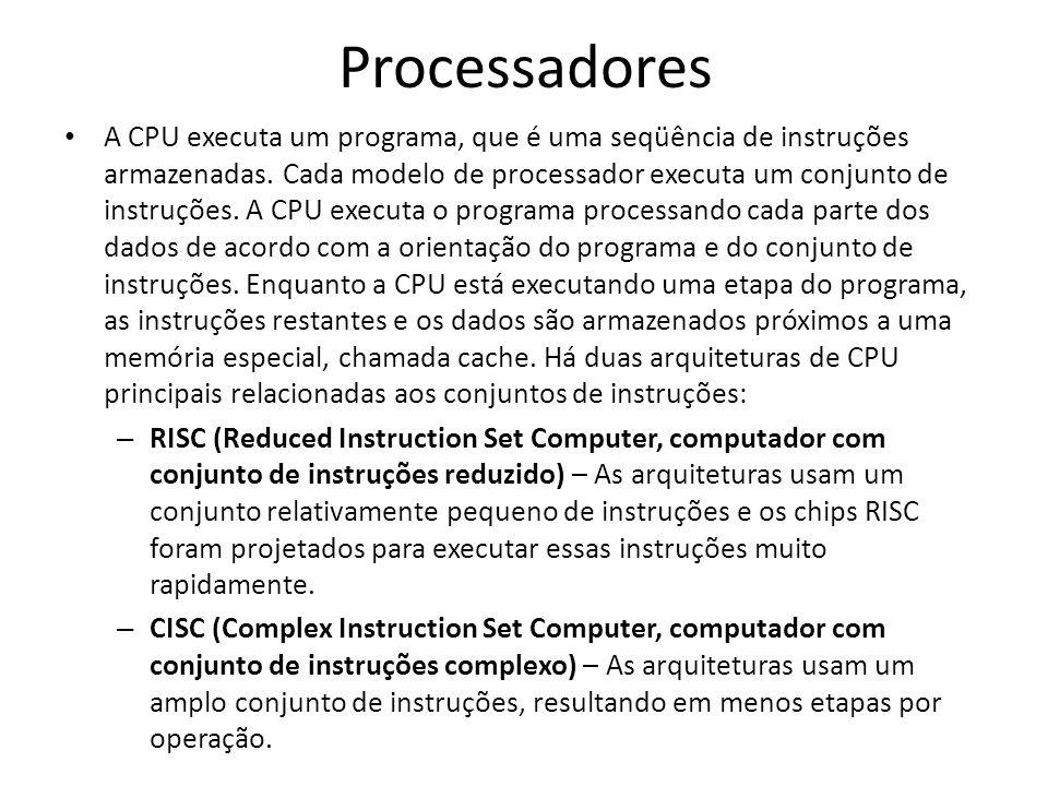 Processadores A CPU executa um programa, que é uma seqüência de instruções armazenadas. Cada modelo de processador executa um conjunto de instruções.