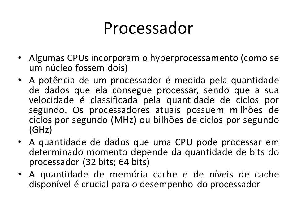 Processador Algumas CPUs incorporam o hyperprocessamento (como se um núcleo fossem dois) A potência de um processador é medida pela quantidade de dado