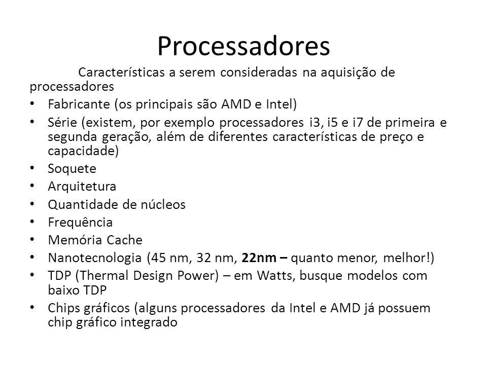 Processadores Características a serem consideradas na aquisição de processadores Fabricante (os principais são AMD e Intel) Série (existem, por exempl