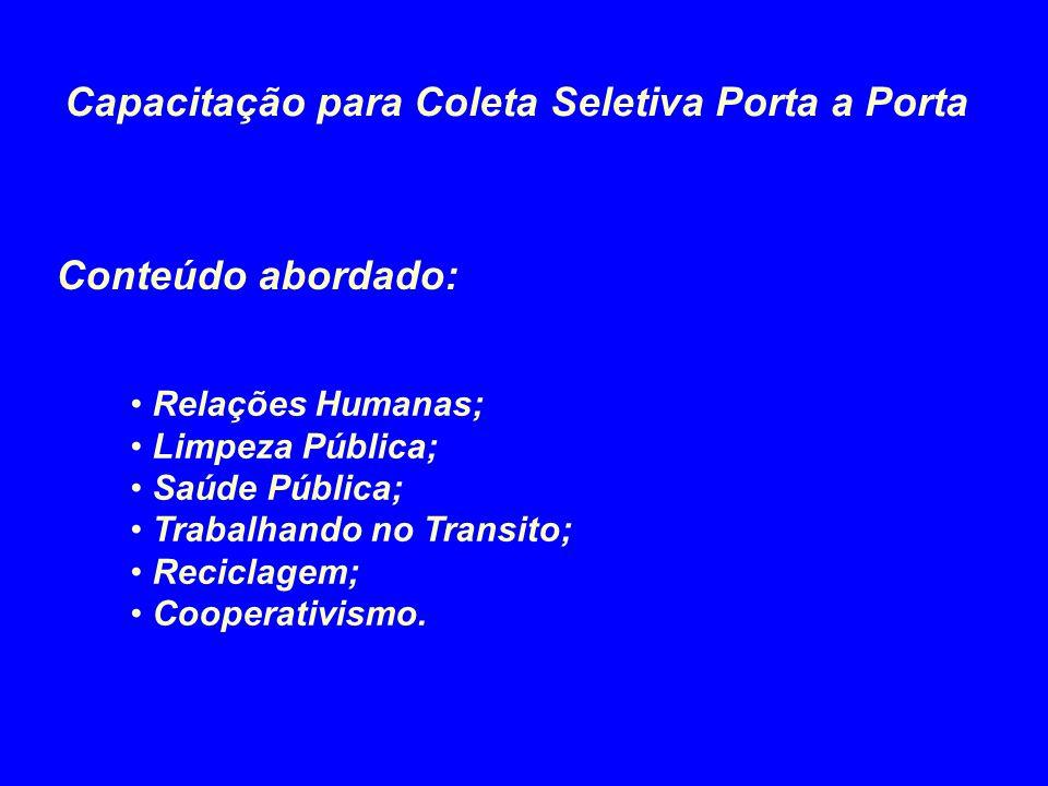 Capacitação para Coleta Seletiva Porta a Porta Conteúdo abordado: Relações Humanas; Limpeza Pública; Saúde Pública; Trabalhando no Transito; Reciclage