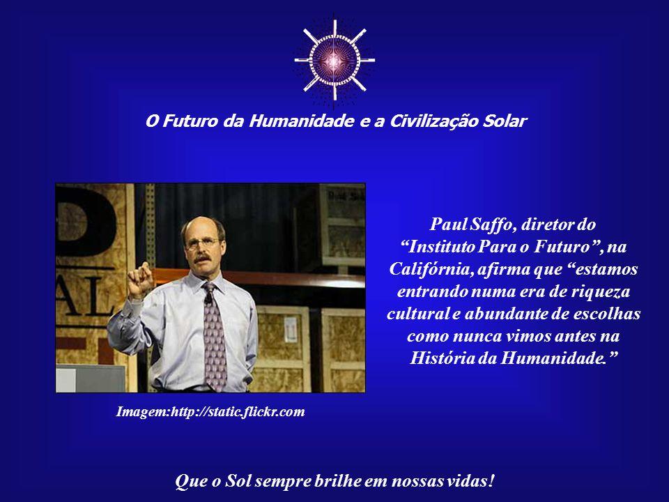 O Futuro da Humanidade e a Civilização Solar Que o Sol sempre brilhe em nossas vidas! O conhecimento da humanidade amplia-se, a cada momento, em veloc