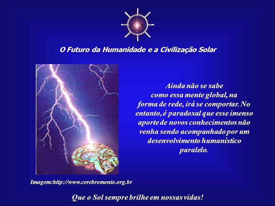 O Futuro da Humanidade e a Civilização Solar Que o Sol sempre brilhe em nossas vidas! Esse incrível avanço do conhecimento, tanto em volume quanto em