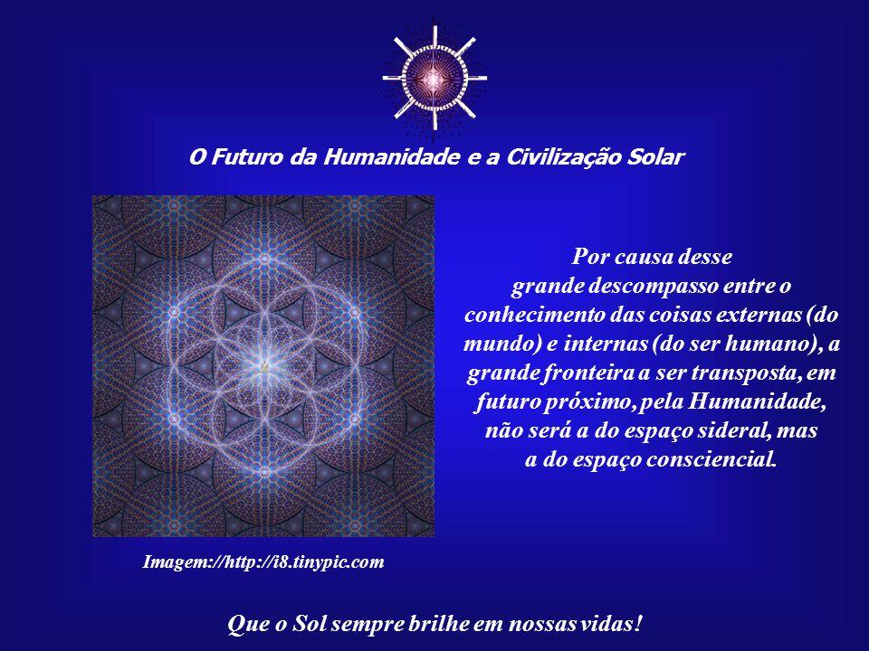 O Futuro da Humanidade e a Civilização Solar Que o Sol sempre brilhe em nossas vidas! Ainda não se sabe como essa mente global, na forma de rede, irá