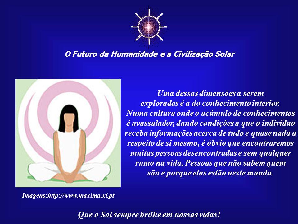 O Futuro da Humanidade e a Civilização Solar Que o Sol sempre brilhe em nossas vidas! O conhecimento intelectual é legítimo e verdadeiro, sendo uma da
