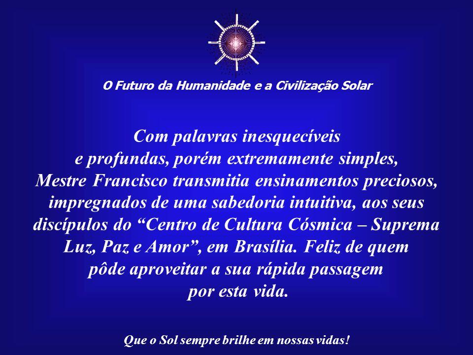 O Futuro da Humanidade e a Civilização Solar Que o Sol sempre brilhe em nossas vidas! Eu sou o que sei e, por saber o que sei, posso dizer que sei que