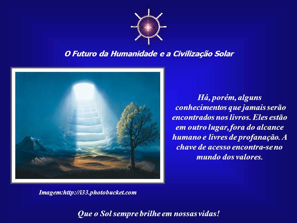 O Futuro da Humanidade e a Civilização Solar Que o Sol sempre brilhe em nossas vidas! Se déssemos ao conhecimento o valor que ele merece, a cada vez q