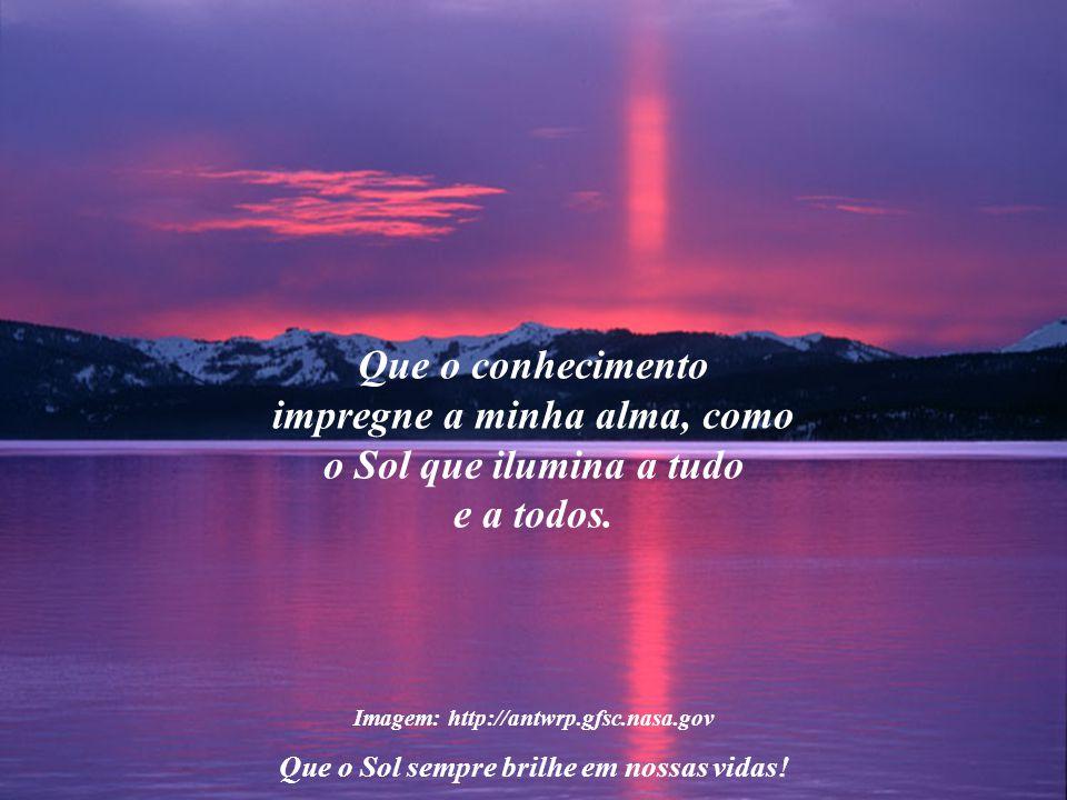 Imagem: http://antwrp.gfsc.nasa.gov Que o Sol sempre brilhe em nossas vidas! Que as dificuldades que surgirem durante a busca ao conhecimento sejam me