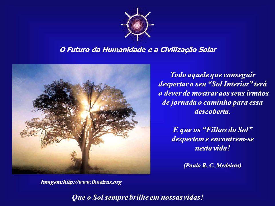 O Futuro da Humanidade e a Civilização Solar Que o Sol sempre brilhe em nossas vidas!