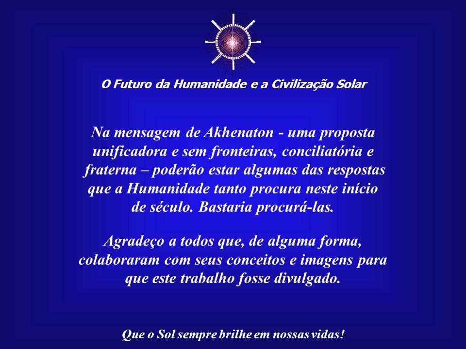 O Futuro da Humanidade e a Civilização Solar Que o Sol sempre brilhe em nossas vidas! Cada um de nós tem o direito e o dever de contribuir para um mun