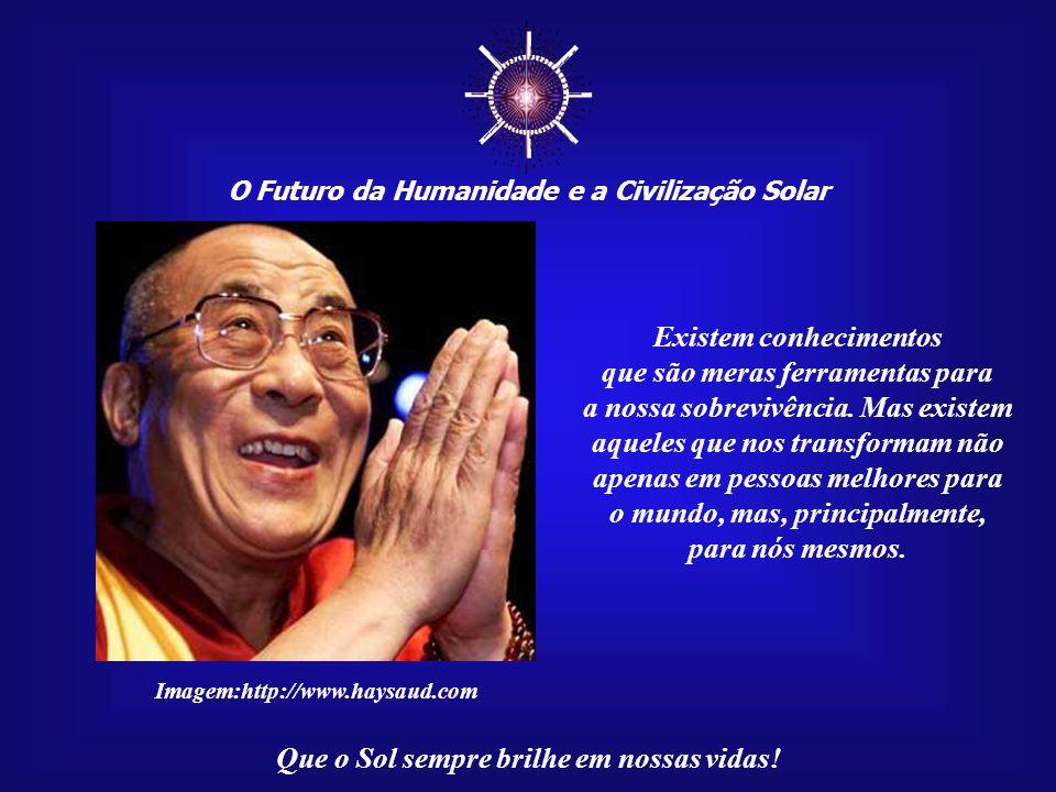 O Futuro da Humanidade e a Civilização Solar Que o Sol sempre brilhe em nossas vidas! Estamos falando do conhecimento, que é o alimento da alma, daqui