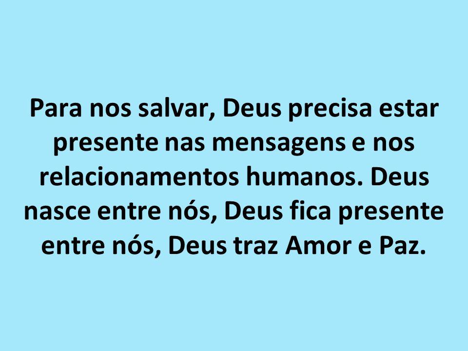 O verdadeiro sentido dos festejos de Natal está em que Deus precisa continuar nascendo nos corações e nas mentes das pessoas porque sem Amor e sem Paz os homens se embrutecem no egoísmo, no orgulho, na auto-suficiência...