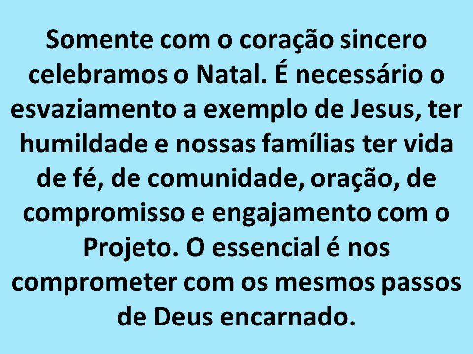 Quem vai até Belém com espírito consumista, ou então levando futilidades, como rancor, orgulho, individualismo e ódio em sua bagagem...