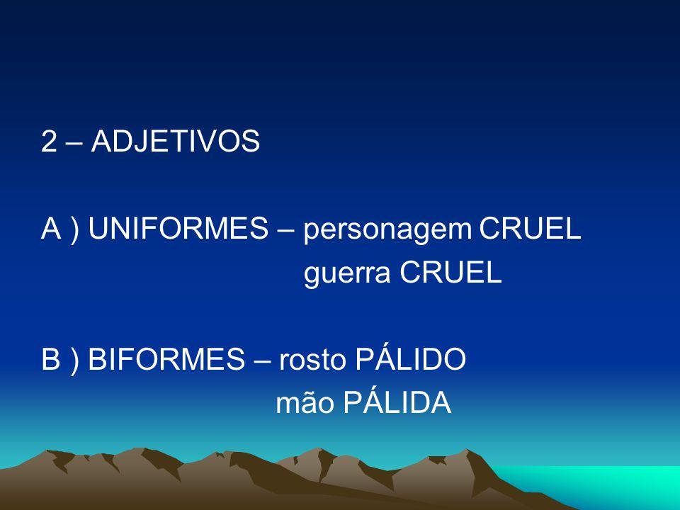 ADJETIVOS : FLEXÃO DE NÚMERO A ) ADJETIVOS COMPOSTOS: VARIAÇÃO DO ÚLTIMO ELEMENTO EX: guerra FRANCO-ALEMÃ guerras FRANCO-ALEMÃS Exceções: I) a ) surdo-mudo –SURDOS- MUDOS b ) azul-marinho (invariável )