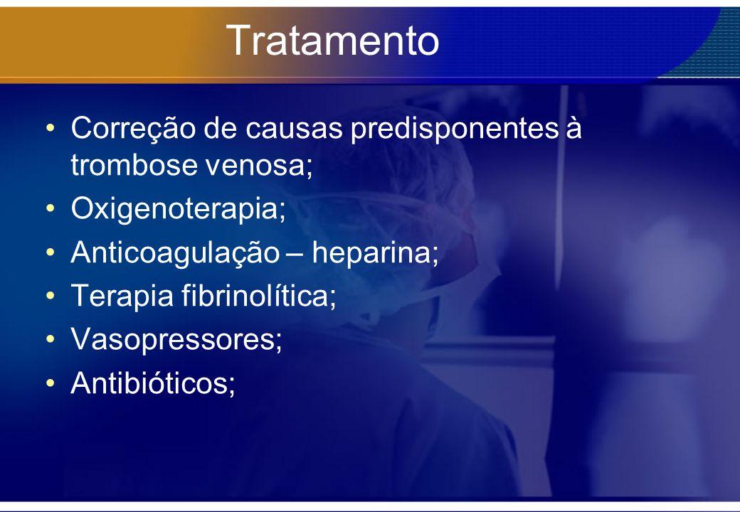 Tratamento Correção de causas predisponentes à trombose venosa; Oxigenoterapia; Anticoagulação – heparina; Terapia fibrinolítica; Vasopressores; Antib