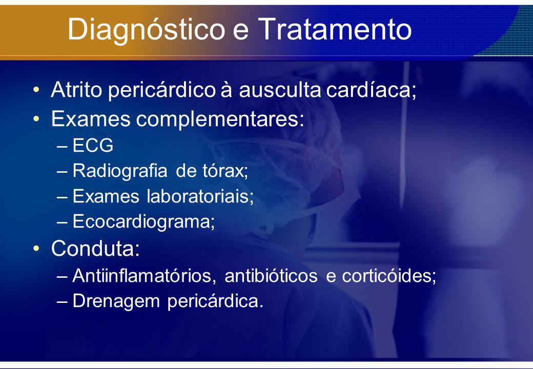 Diagnóstico e Tratamento Atrito pericárdico à ausculta cardíaca; Exames complementares: –ECG –Radiografia de tórax; –Exames laboratoriais; –Ecocardiog