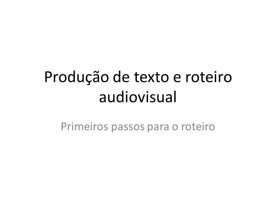 Produção de texto e roteiro audiovisual Primeiros passos para o roteiro