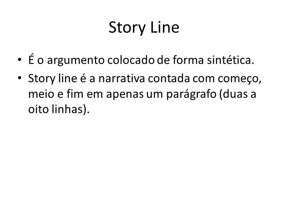 Story Line É o argumento colocado de forma sintética. Story line é a narrativa contada com começo, meio e fim em apenas um parágrafo (duas a oito linh