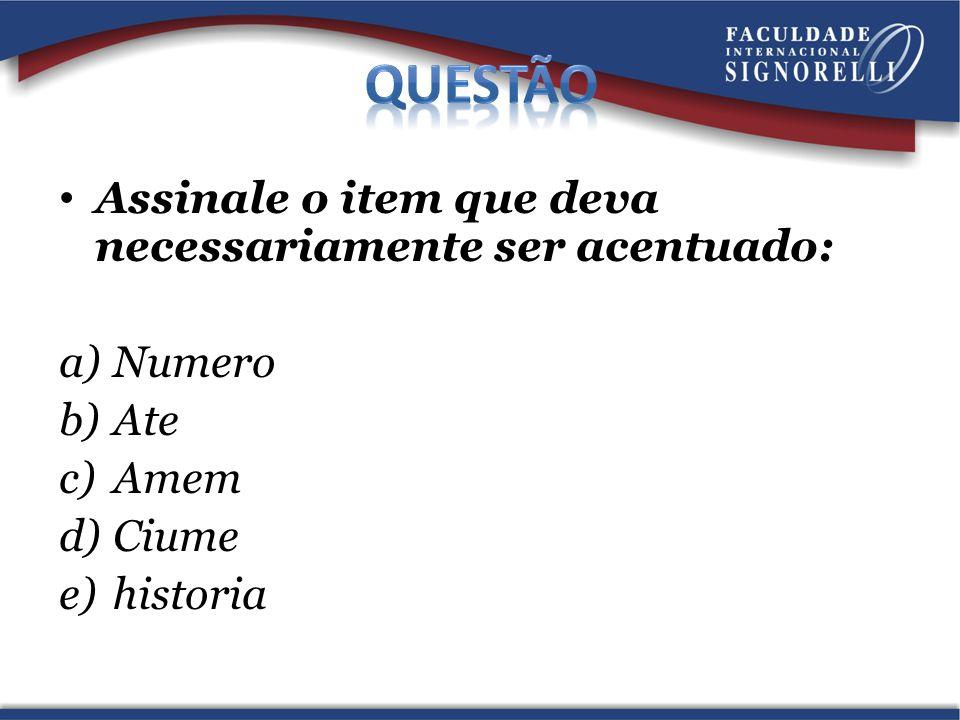 Assinale o item que deva necessariamente ser acentuado: a)Numero b)Ate c)Amem d)Ciume e)historia