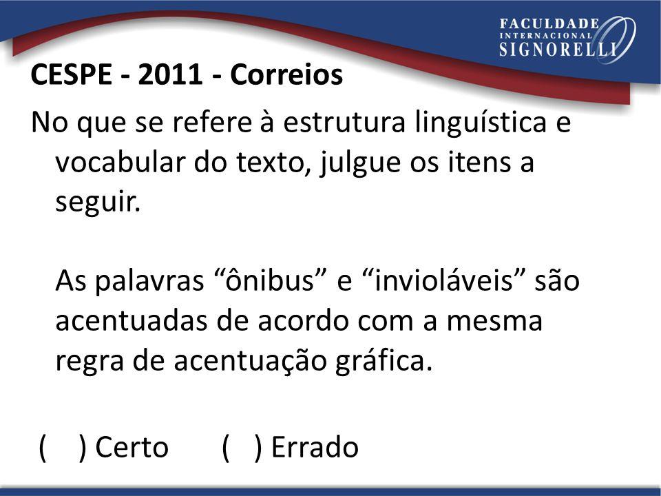 CESPE - 2011 - Correios No que se refere à estrutura linguística e vocabular do texto, julgue os itens a seguir. As palavras ônibus e invioláveis são